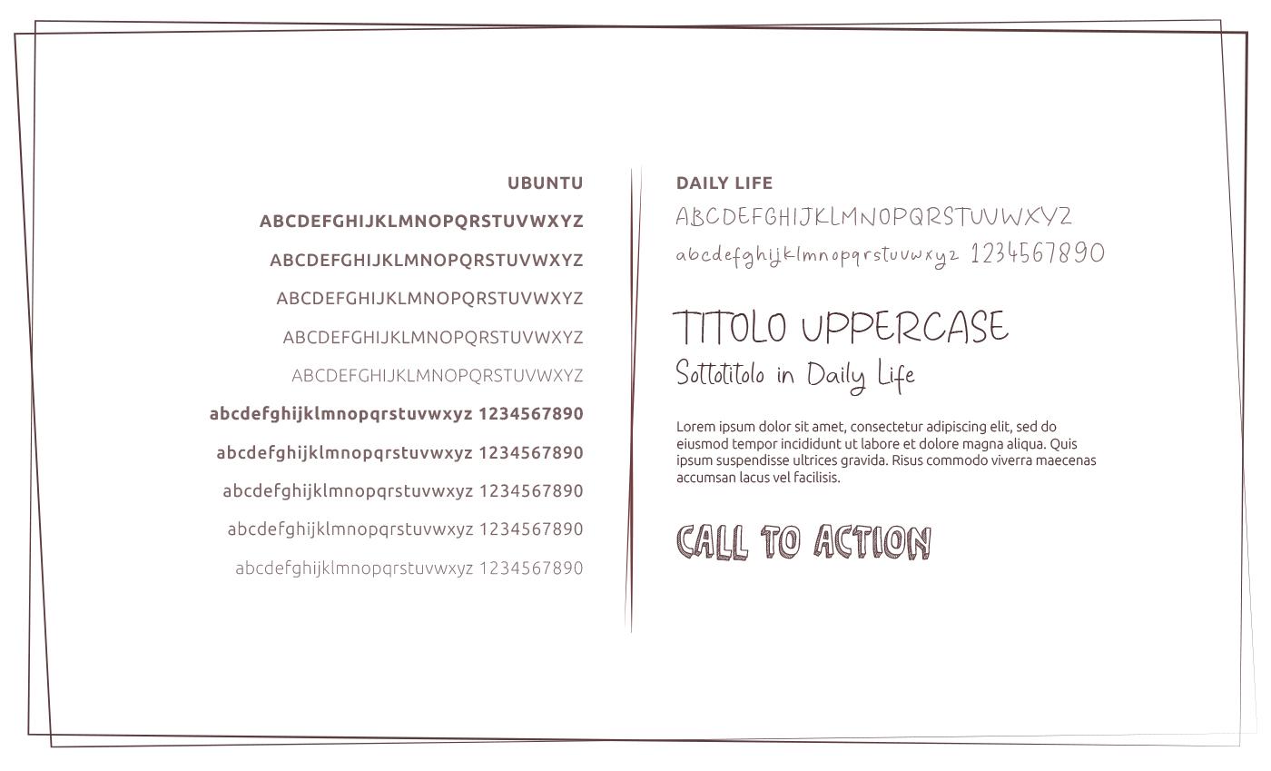 Il font principale sarà un font hand writing, il Daily Life. Per tutti i testi lungi e descrittivi verrà abbinato il font Ubuntu. Per le call to action il Fifth Grader.